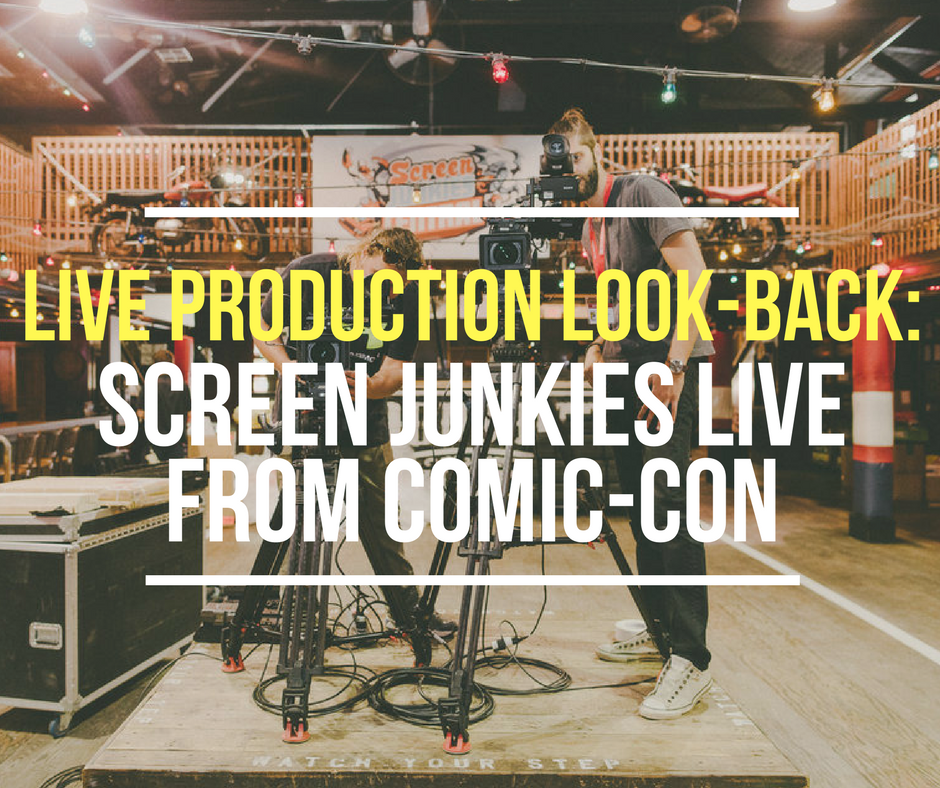 Live Production Look-Back: Screen Junkies Live from Comic-Con