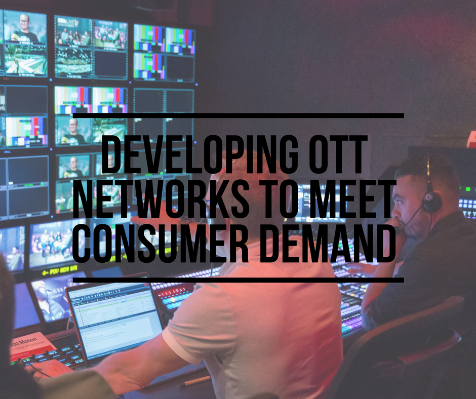 Developing OTT Networks to Meet Consumer Demand