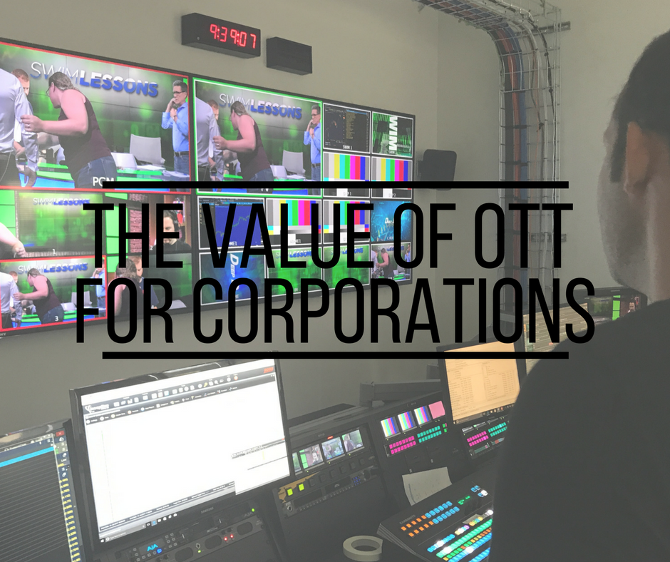The Value of OTT for Corporations