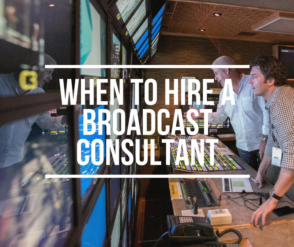 When to Hire a Broadcast Consultant