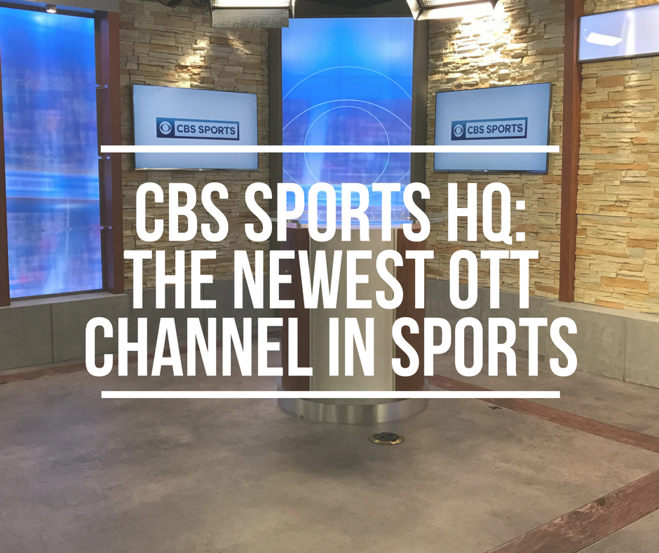 CBS Sports HQ: The Newest OTT Channel in Sports